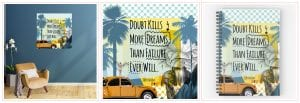 "Collage Artwork ""Doubt kills your dreams"" in different settings 