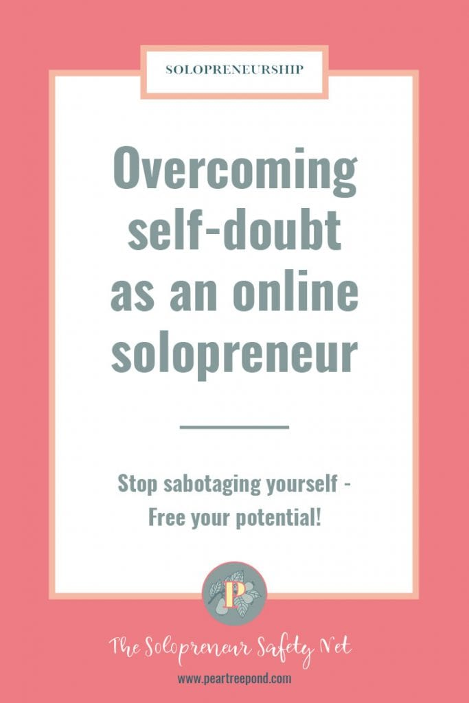 Text: Overcoming self-doubt as an online solopreneur: Stop sabotaging yourself - free your potential! | PearTreePond - The Solopreneur Safety Net