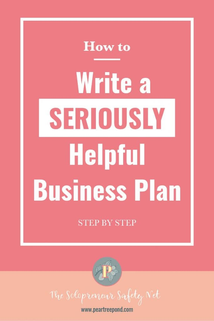 Coral background; Text overlay: How to write a seriously helpful business plan - Step by step   PearTreePond - The Solopreneur Safety Net