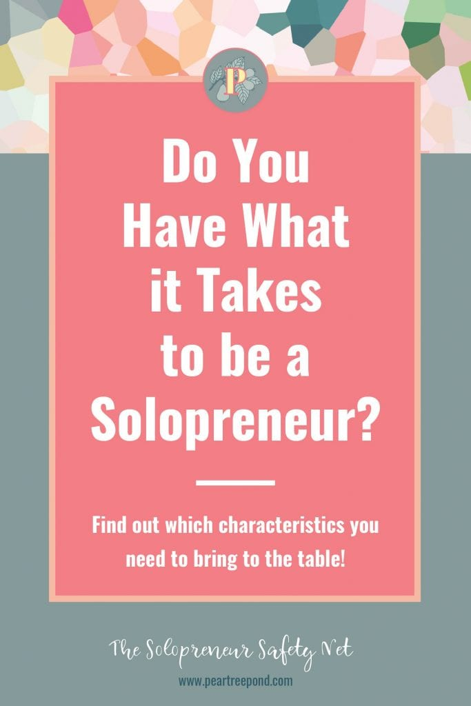Pin Image; Text on coloured background: Do you have what it takes to be a solopreneur? Find out which characteristics you need to bring to the table! | PearTreePond - The Solopreneur Safety Net