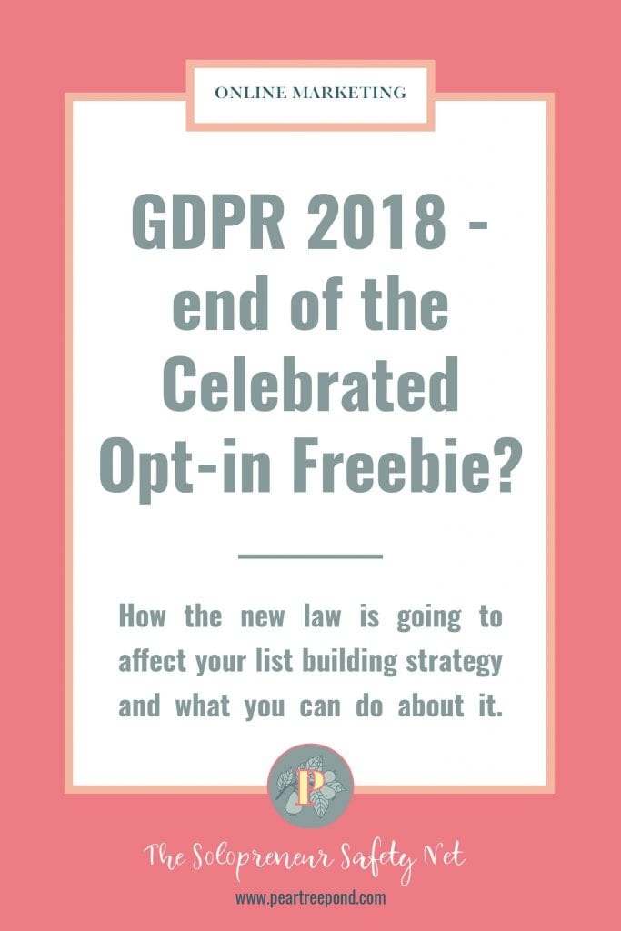 Text: GDPR 2018 - End of the Celebrated Opt-in Freebie? How the new law is going to affect your list building strategy and what you can do about it. | PearTreePond - The Solopreneur Safety Net