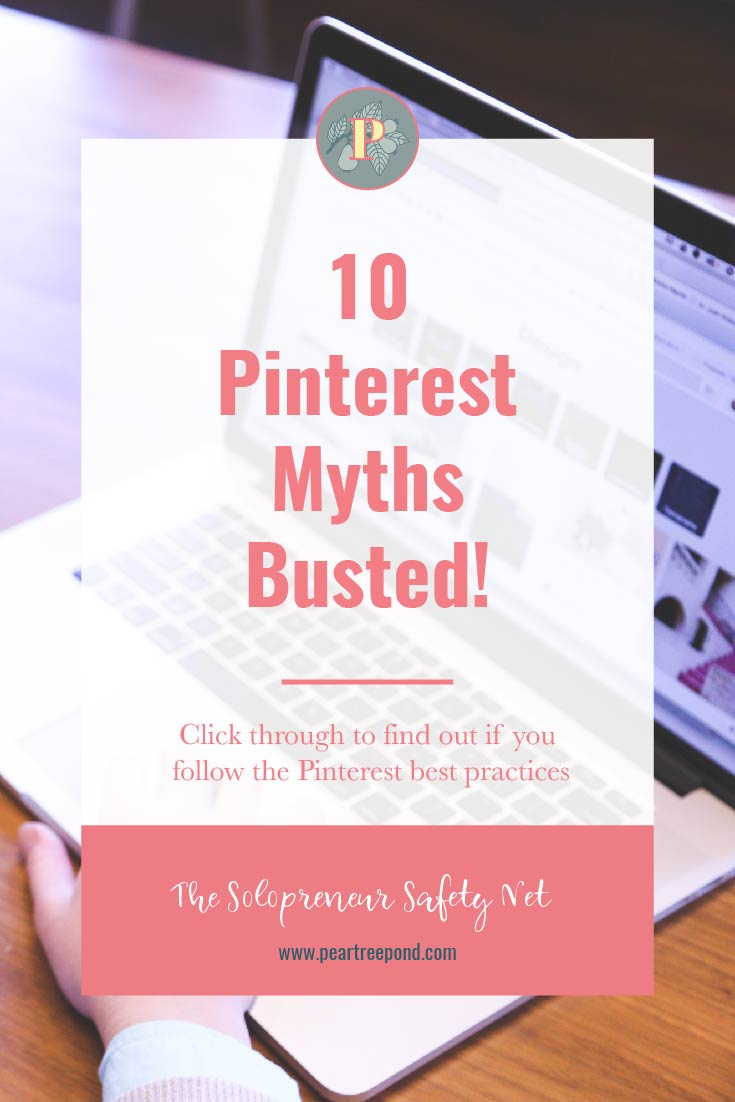 Woman typing on a laptop. Text overlay: 10 Pinterest Myths Busted! Click through to find out if you follow the Pinterest best practices. | PearTreePond - The Solopreneur Safety Net