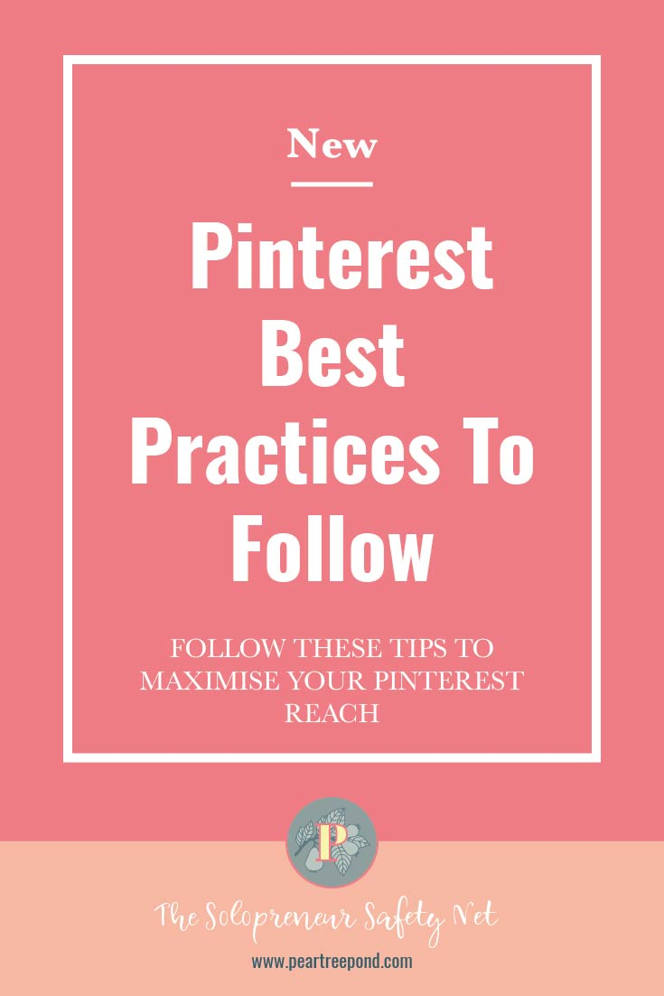 Text on coral background: New Pinterest Best Practices to Follow - Follow these tips to maximise your Pinterest reach | PearTreePond - The Solopreneur Safety Net