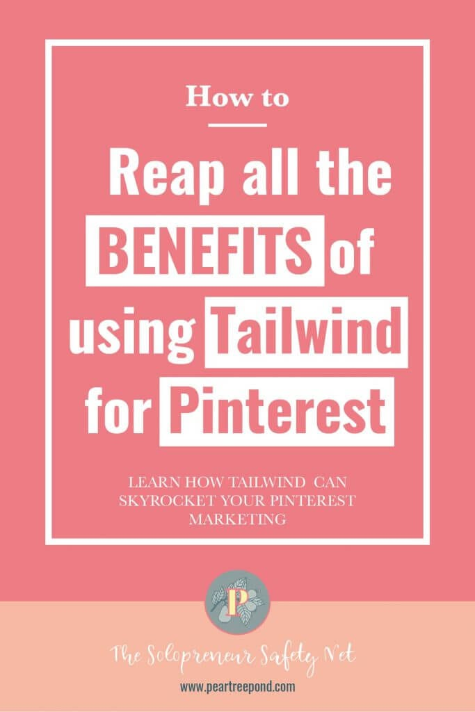 Text: How to reap all the benefits of using Tailwind for Pinterest.   PearTreePond - The Solopreneur Safety Net