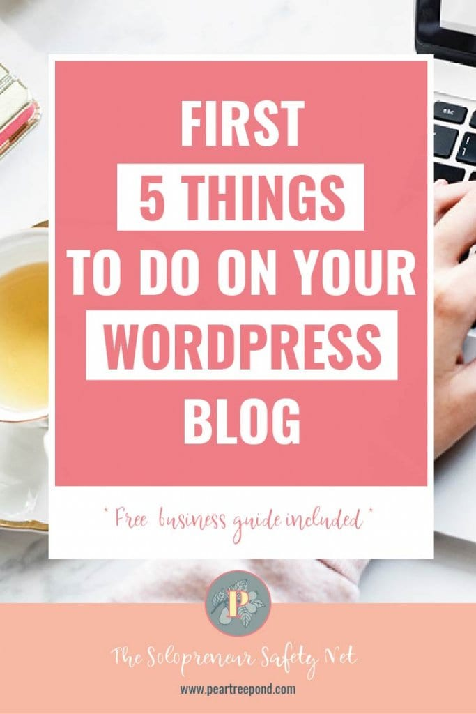 The first 5 things to do on your new wordpress blog - Pinterest image   PearTreePond - The Solopreneur Safety Net