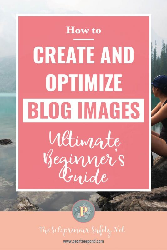 Pinterest graphic: how to create and optimize blog images - ultimate beginner's guide   PearTreePond - The Solopreneur Safety Net