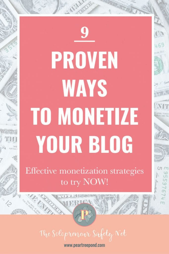 9 proven ways to monetize your blog; Pin image   PearTreePond - The Solopreneur Safety Net