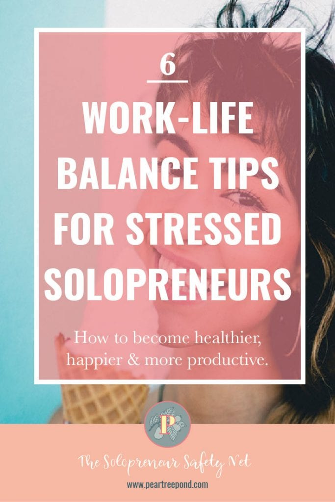 6 Work-Life Balance Tips For Stressed Solopreneurs; Pin image | PearTreePond - The Solopreneur Safety Net