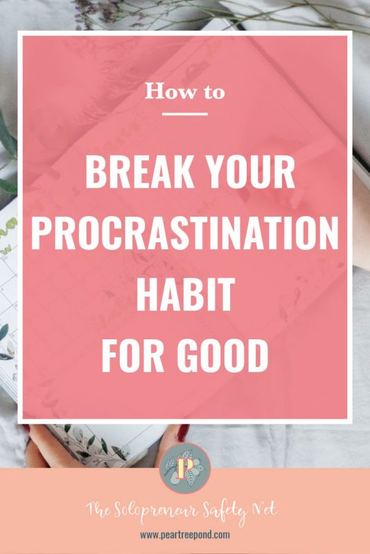 How to break your procrastination habit for good; Pin image | PearTreePond - The Solopreneur Safety Net