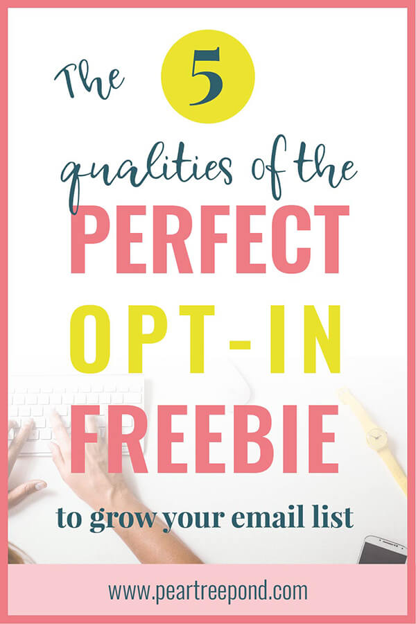 The 5 qualities of the perfect opt-in freebie to grow your email list