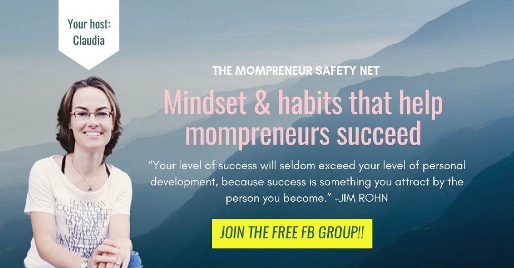 Join the free Mompreneur Safety Net FB group for passionate mompreneurs!