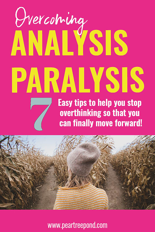 Overcoming analysis paralysis: 7 easy tips to help you break free and get out of your head. | PearTreePond - The Solopreneur Safety Net
