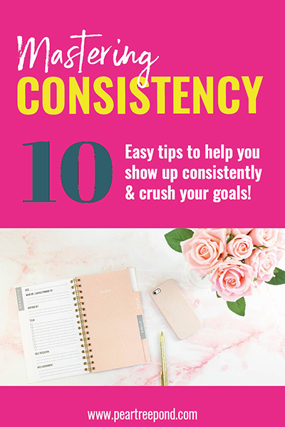 How to show up consistently & crush your goals; Pin image   PearTreePond - The Solopreneur Safety Net