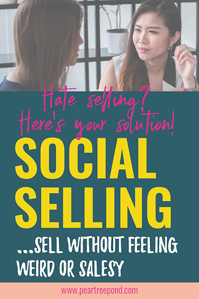 Hate selling? Here's your solution: Social selling; sell without feeling weird or salesy   PearTreePond - The Solopreneur Safety Net